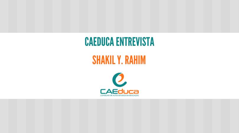 CAEduca-2021-entrevista-Shakil Rahim_CAED-JUS